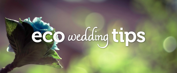 Tips for an Eco-Friendly wedding - WeddingWise Articles