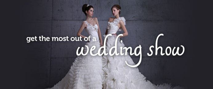 How to Get the Most Out of a Wedding Show - WeddingWise Articles
