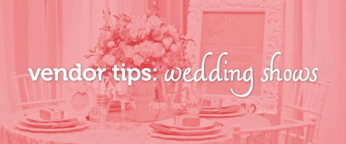 Vendor Tips: How to Rock a Wedding Show - WeddingWise Articles